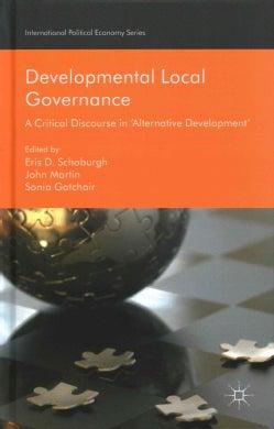 Developmental Local Governance: A Critical Discourse in 'Alternative Development' (Hardcover)