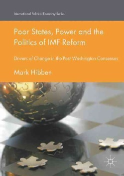 Poor States, Power and the Politics of Imf Reform: Drivers of Change in the Post Washington Consensus (Hardcover)