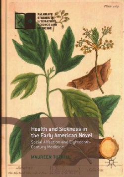 Health and Sickness in the Early American Novel: Social Affection and Eighteenth-century Medicine (Hardcover)