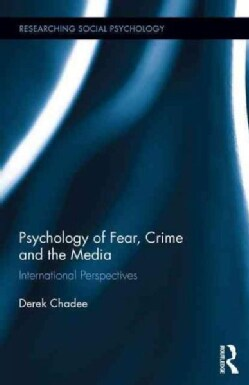 Psychology of Fear, Crime, and the Media: International Perspectives (Hardcover)