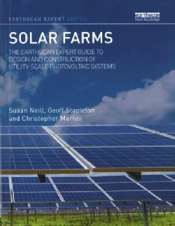 Solar Farms: The Earthscan Expert Guide to Design and Construction of Utility-scale Photovoltaic Systems (Hardcover)