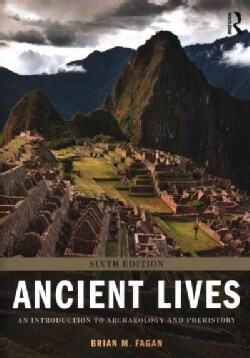 Ancient Lives: An Introduction to Archaeology and Prehistory (Paperback)