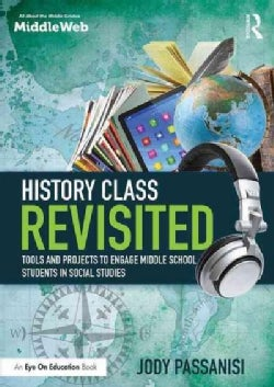 History Class Revisited: Tools and Projects to Engage Middle School Students in Social Studies (Paperback)