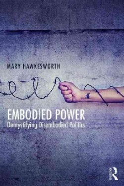 Embodied Power: Demystifying Disembodied Politics (Paperback)