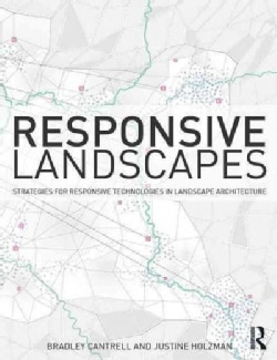 Responsive Landscapes: Strategies for Responsive Technologies in Landscape Architecture (Paperback)