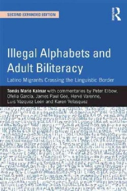 Illegal Alphabets and Adult Biliteracy: Latino Migrants Crossing the Linguistic Border (Paperback)