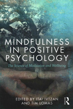 Mindfulness in Positive Psychology: The Science of Meditation and Wellbeing (Paperback)