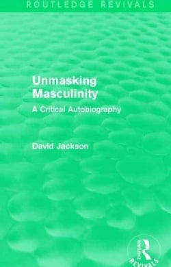 Unmasking Masculinity: A Critical Autobiography (Paperback)