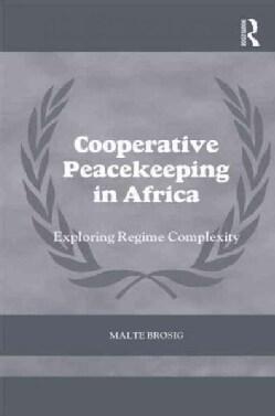 Cooperative Peacekeeping in Africa: Exploring Regime Complexity (Hardcover)