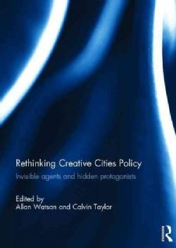 Rethinking Creative Cities Policy: Invisible Agents and Hidden Protagonists (Hardcover)
