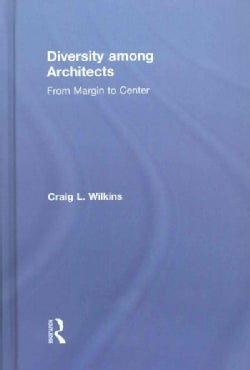 Diversity Among Architects: From Margin to Center (Hardcover)
