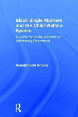 Black Single Mothers and the Child Welfare System: A Guide for Social Workers on Addressing Oppression (Hardcover)