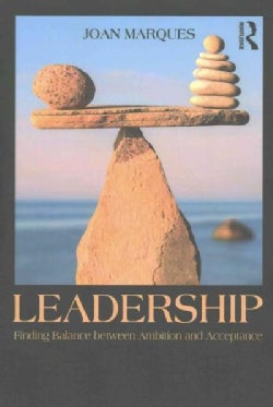 Leadership: Finding Balance Between Ambition and Acceptance (Paperback)