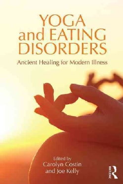 Yoga and Eating Disorders: Ancient Healing for Modern Illness (Paperback)