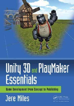 Unity 3d and Playmaker Essentials: Game Development from Concept to Publishing (Paperback)
