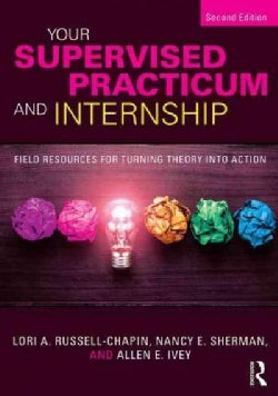 Your Supervised Practicum and Internship: Field Resources for Turning Theory into Action (Paperback)