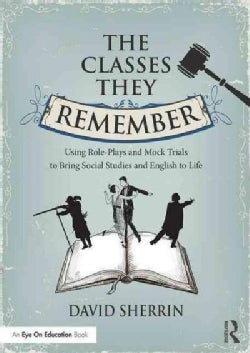 The Classes They Remember: Using Role-Plays to Bring Social Studies and English to Life (Paperback)