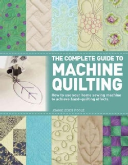 The Complete Guide to Machine Quilting: How to Use Your Home Sewing Machine to Achieve Hand-Quilting Effects (Paperback)