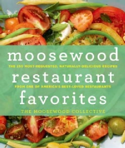 Moosewood Restaurant Favorites: The 250 Most-Requested, Naturally Delicious Recipes from One of America's Best-Lo... (Hardcover)