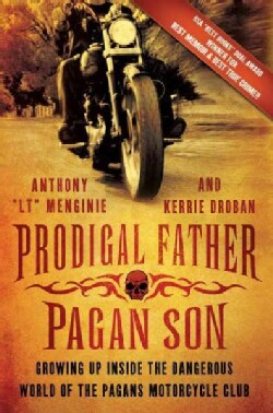 Prodigal Father, Pagan Son: Growing Up Inside the Dangerous World of the Pagans Motorcycle Club (Paperback)