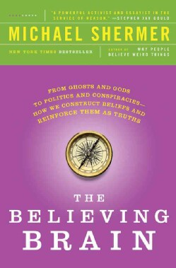 The Believing Brain: From Ghosts and Gods to Politics and Conspiracies - How We Construct Beliefs and Reinforce T... (Paperback)