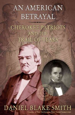 An American Betrayal: Cherokee Patriots and the Trail of Tears (Paperback)