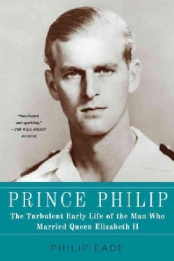 Prince Philip: The Turbulent Early Life of the Man Who Married Queen Elizabeth II (Paperback)