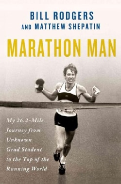 Marathon Man: My 26.2-mile Journey from Unknown Grad Student to the Top of the Running World (Hardcover)