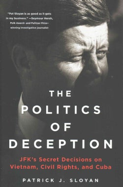The Politics of Deception: JFK's Secret Decisions on Vietnam, Civil Rights, and Cuba (Hardcover)