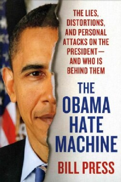 The Obama Hate Machine: The Lies, Distortions, and Personal Attacks on the President-and Who Is Behind Them (Paperback)