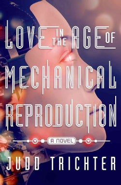 Love in the Age of Mechanical Reproduction (Hardcover)