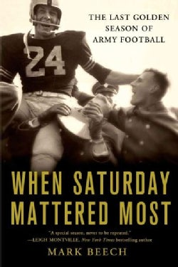 When Saturday Mattered Most: The Last Golden Season of Army Football (Paperback)