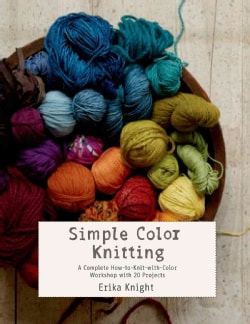 Simple Color Knitting: A Complete How-to-knit-with-color Workshop With 20 Projects (Paperback)