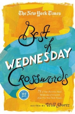 The New York Times Best of Wednesday Crosswords: 75 of Your Favorite Medium-level Wednesday Crosswords from the N... (Paperback)