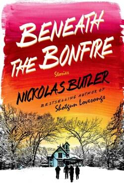 Beneath the Bonfire: Stories (Hardcover)