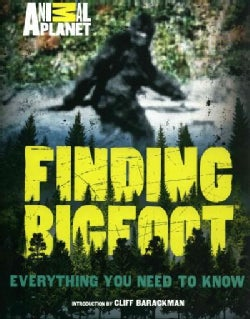 Finding Bigfoot: Everything You Need to Know (Hardcover)