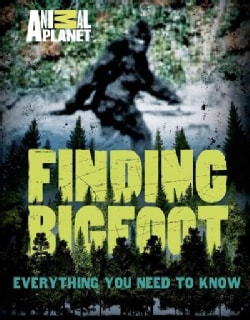 Finding Bigfoot: Everything You Need to Know (Paperback)
