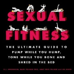 Sexual Fitness: The Ultimate Guide to Pump While You Hump, Tone While You Bone and Shred in the Bed (Hardcover)