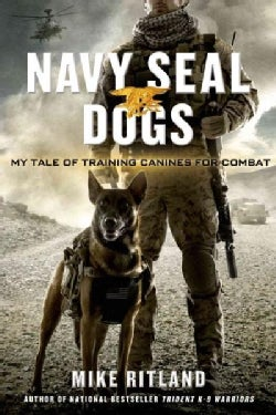 Navy SEAL Dogs: My Tale of Training Canines for Combat (Hardcover)