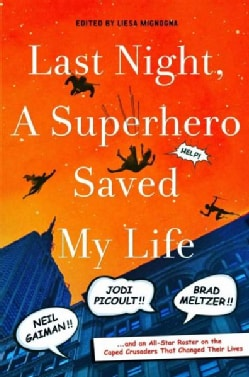 Last Night, a Superhero Saved My Life: Neil Gaiman, Jodi Picoult, Brad Meltzer, and an All-Star Roster on the Cap... (Hardcover)