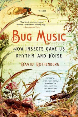 Bug Music: How Insects Gave Us Rhythm and Noise (Paperback)