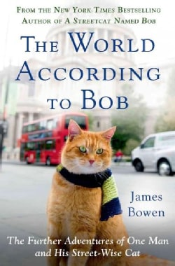 The World According to Bob: The Further Adventures of One Man and His Streetwise Cat (Hardcover)