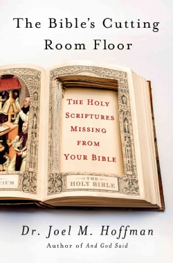 The Bible's Cutting Room Floor: The Holy Scriptures Missing from Your Bible (Hardcover)