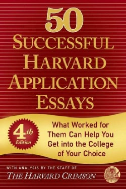 50 Successful Harvard Application Essays: What Worked for Them Can Help You Get into the College of Your Choice (Paperback)