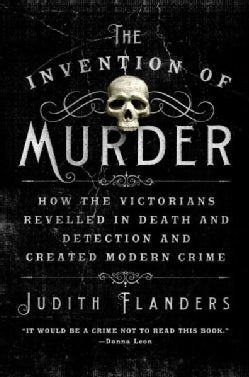 The Invention of Murder: How the Victorians Revelled in Death and Detection and Created Modern Crime (Paperback)