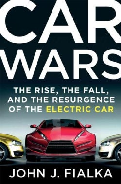 Car Wars: The Rise, the Fall, and the Resurgence of the Electric Car (Hardcover)