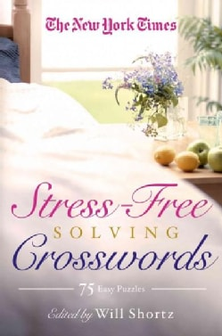 The New York Times Stress-Free Solving Crosswords: 75 Light and Easy Puzzles (Paperback)
