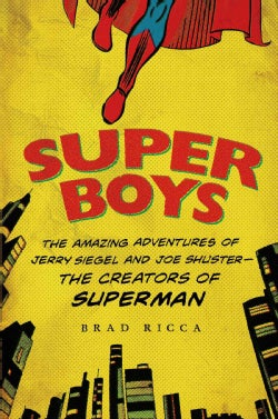 Super Boys: The Amazing Adventures of Jerry Siegel and Joe Shuster--The Creators of Superman (Paperback)