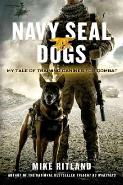 Navy Seal Dogs: My Tale of Training Canines for Combat (Paperback)