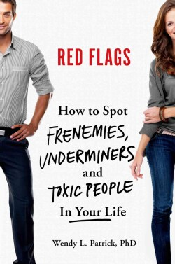 Red Flags: How to Spot Frenemies, Underminers, and Toxic People in Your Life (Hardcover)